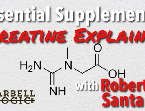 Barbell Logic: #160 – Essential Supplements: Creatine Explained with Robert Santana
